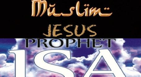 JESUS IS A MUSLIM AND HIS RELIGION IS ISLAM