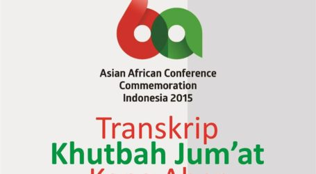 KHUTBAH: MOVING TOWARDS A NEW, PEACEFUL AND PROSPER ASIAN-AFRICAN NATIONS