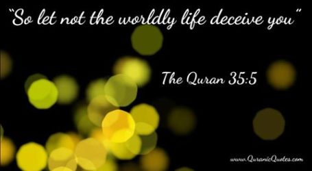 Don't Let the Worldly Life Deceive You